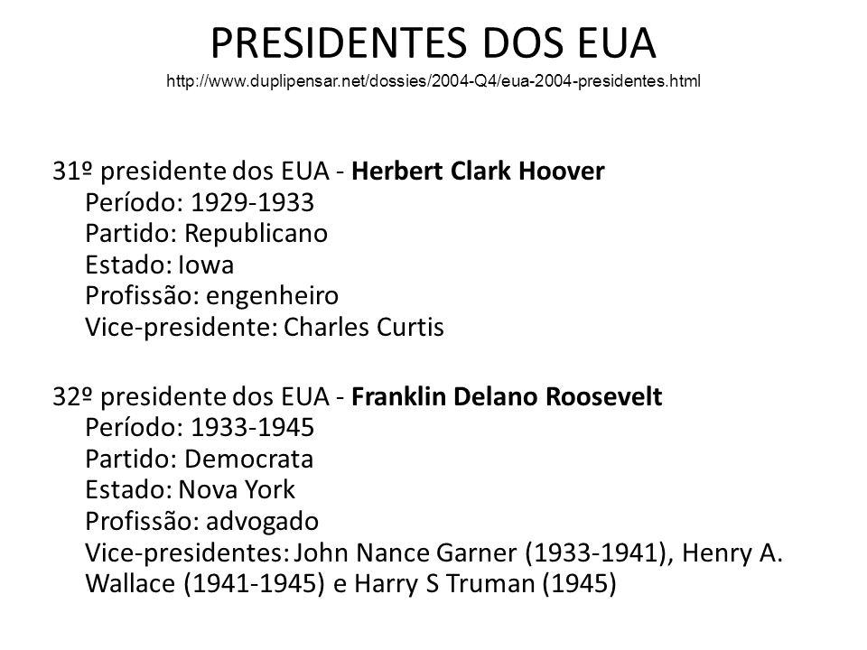 PRESIDENTES DOS EUA http://www.duplipensar.net/dossies/2004-Q4/eua-2004-presidentes.html 31º presidente dos EUA - Herbert Clark Hoover Período: 1929-1