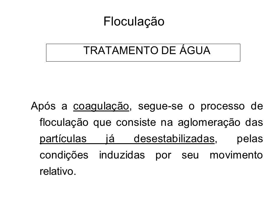 5 Floculação TRATAMENTO DE ÁGUA Após a coagulação, segue-se o processo de floculação que consiste na aglomeração das partículas já desestabilizadas, pelas condições induzidas por seu movimento relativo.