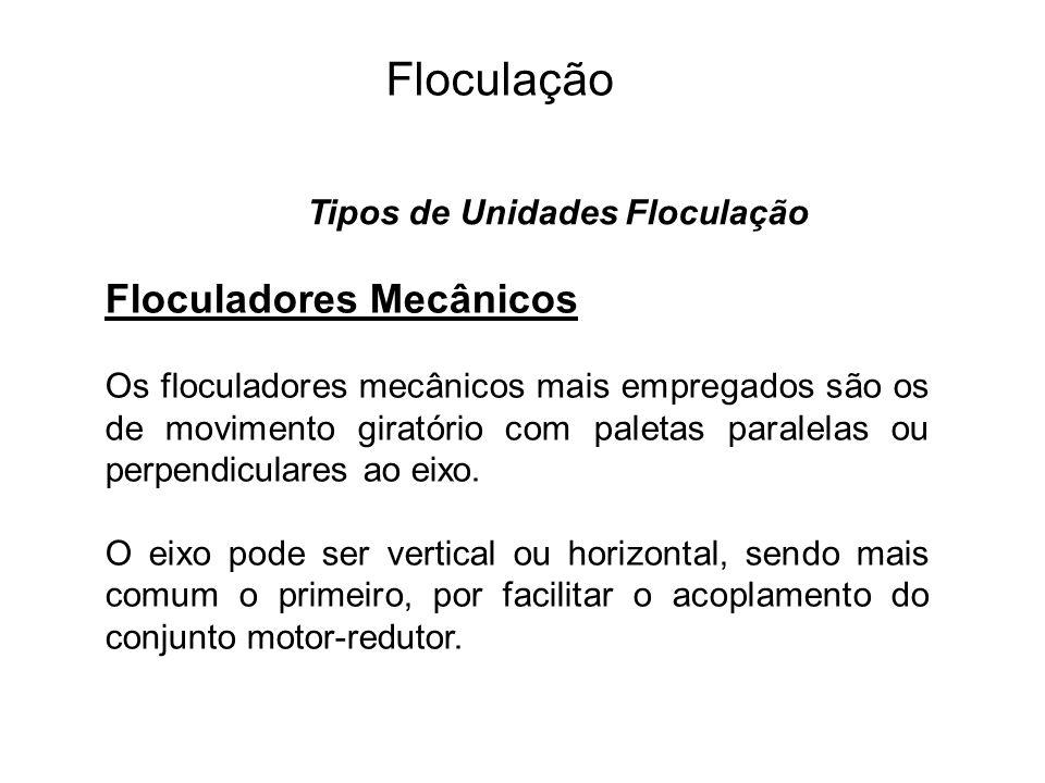5 Floculação Floculadores Mecânicos Os floculadores mecânicos mais empregados são os de movimento giratório com paletas paralelas ou perpendiculares ao eixo.