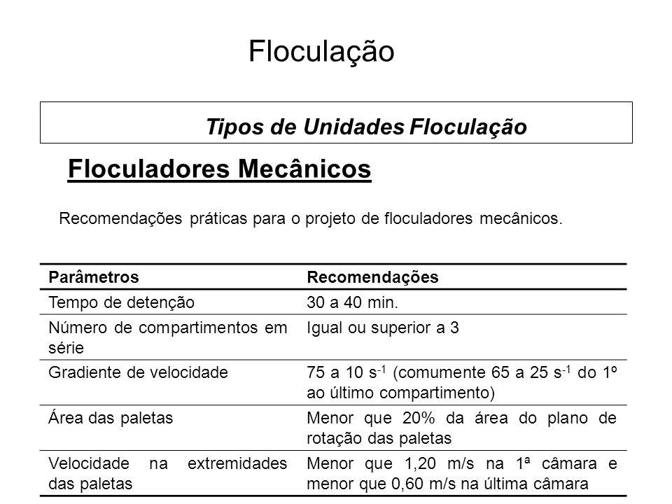 5 Floculação Floculadores Mecânicos Tipos de Unidades Floculação ParâmetrosRecomendações Tempo de detenção30 a 40 min.
