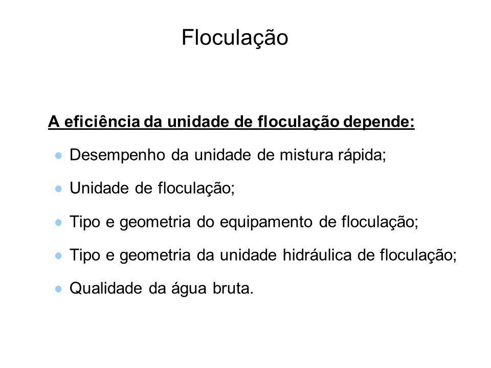 5 Floculação A eficiência da unidade de floculação depende: Desempenho da unidade de mistura rápida; Unidade de floculação; Tipo e geometria do equipamento de floculação; Tipo e geometria da unidade hidráulica de floculação; Qualidade da água bruta.