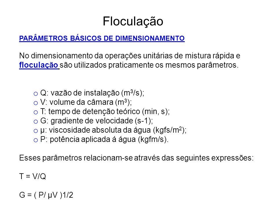 5 Floculação PARÂMETROS BÁSICOS DE DIMENSIONAMENTO No dimensionamento da operações unitárias de mistura rápida e floculação são utilizados praticamente os mesmos parâmetros.