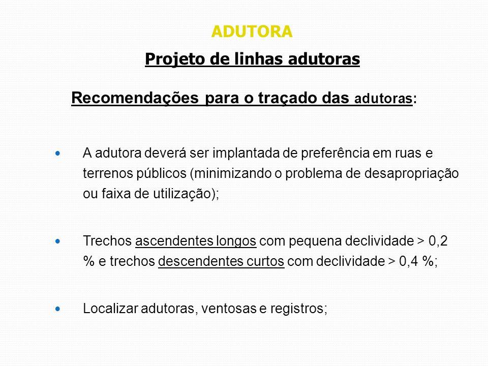 ADUTORA Projeto de linhas adutoras Recomendações para o traçado das adutoras: A adutora deverá ser implantada de preferência em ruas e terrenos públic