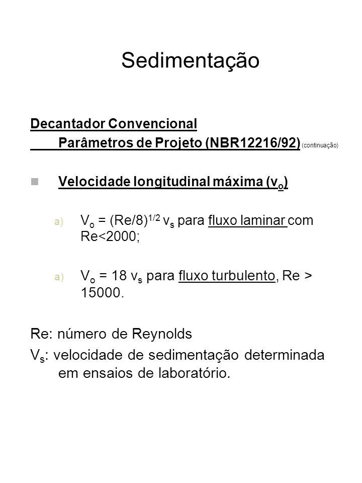 Sedimentação Decantador Convencional Parâmetros de Projeto (NBR12216/92) (continuação) Velocidade longitudinal máxima (v o ) a) V o = (Re/8) 1/2 v s p