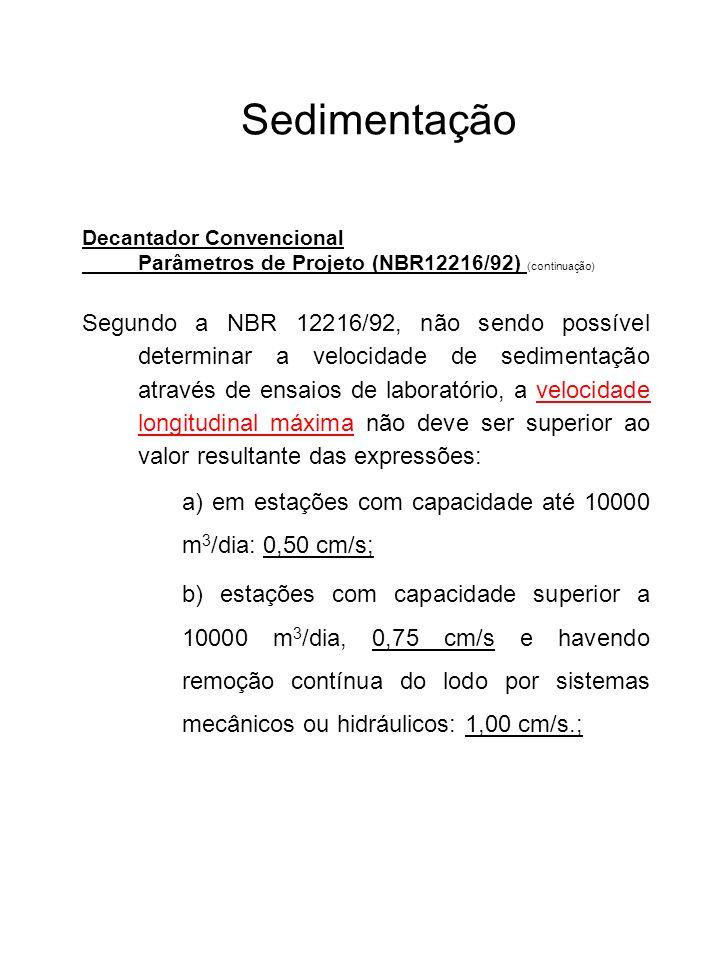 Sedimentação Decantador Convencional Parâmetros de Projeto (NBR12216/92) (continuação) Segundo a NBR 12216/92, não sendo possível determinar a velocid