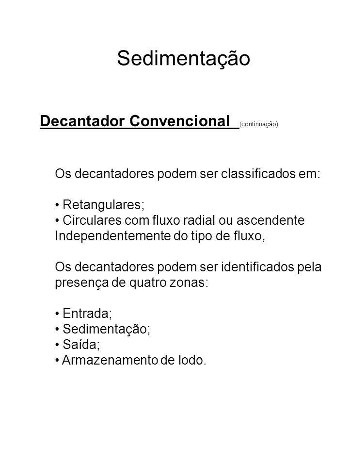 Sedimentação Decantador Convencional (continuação) Os decantadores podem ser classificados em: Retangulares; Circulares com fluxo radial ou ascendente
