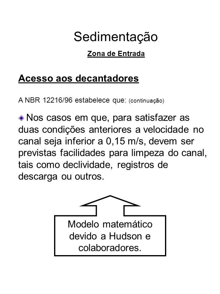 Sedimentação Acesso aos decantadores A NBR 12216/96 estabelece que: (continuação) Nos casos em que, para satisfazer as duas condições anteriores a vel