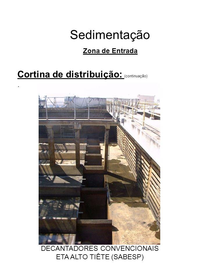 Sedimentação Cortina de distribuição: (continuação). Zona de Entrada DECANTADORES CONVENCIONAIS ETA ALTO TIÊTE (SABESP)