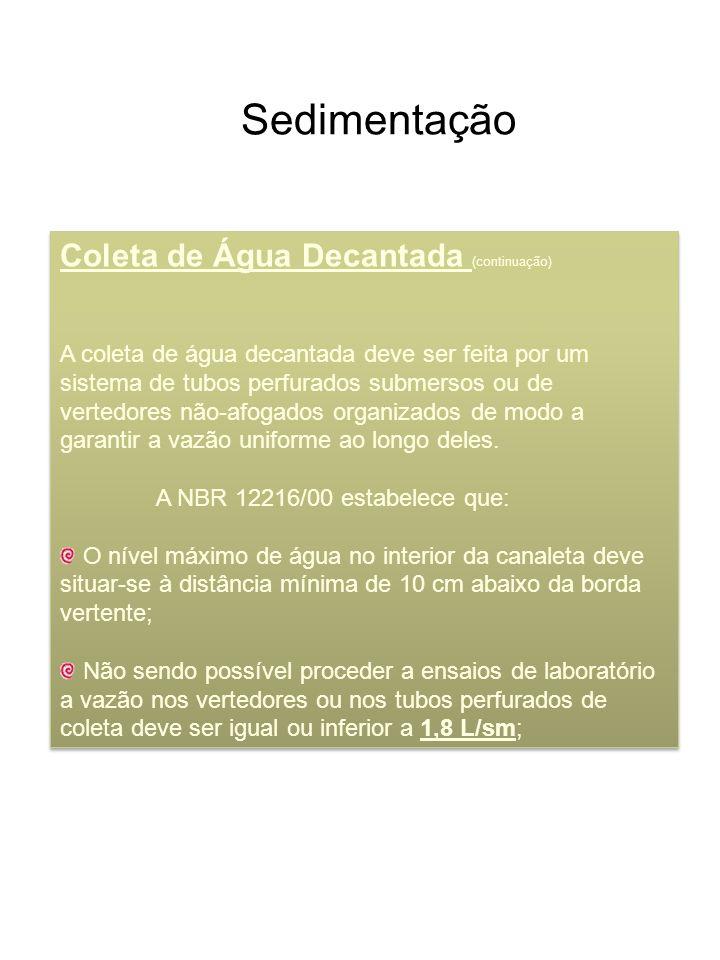 Sedimentação Coleta de Água Decantada (continuação) A coleta de água decantada deve ser feita por um sistema de tubos perfurados submersos ou de verte