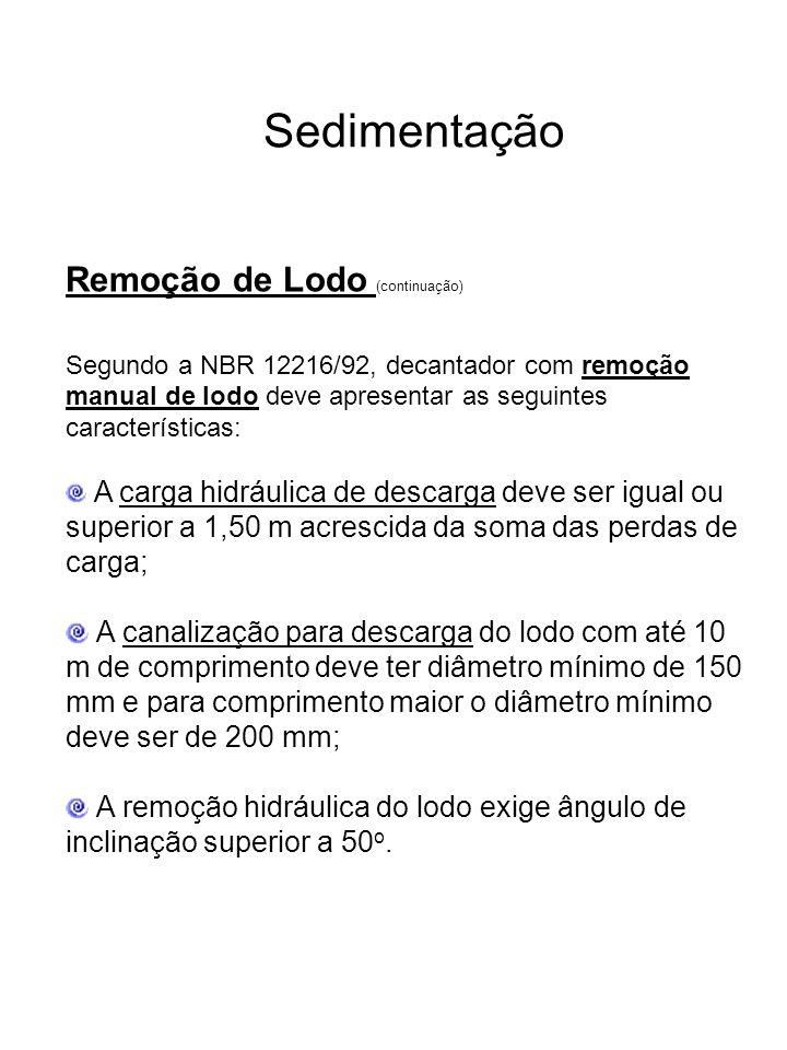Sedimentação Remoção de Lodo (continuação) Segundo a NBR 12216/92, decantador com remoção manual de lodo deve apresentar as seguintes características: