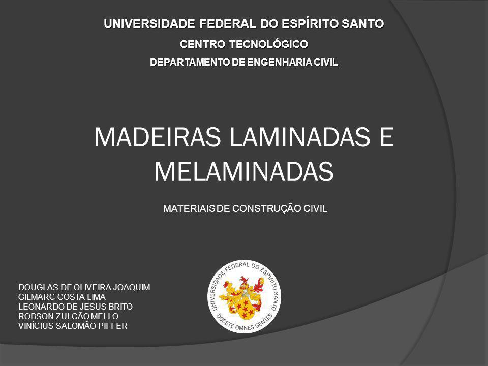 MADEIRAS LAMINADAS E MELAMINADAS MATERIAIS DE CONSTRUÇÃO CIVIL UNIVERSIDADE FEDERAL DO ESPÍRITO SANTO CENTRO TECNOLÓGICO DEPARTAMENTO DE ENGENHARIA CI
