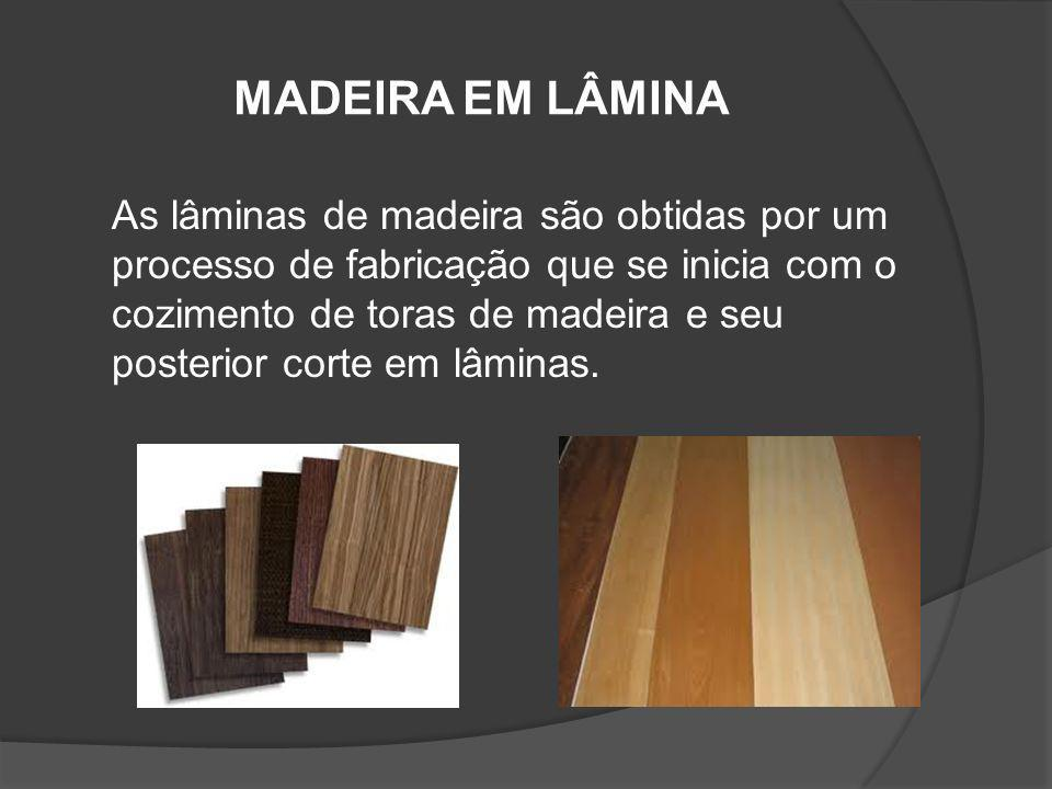 MADEIRA EM LÂMINA As lâminas de madeira são obtidas por um processo de fabricação que se inicia com o cozimento de toras de madeira e seu posterior co