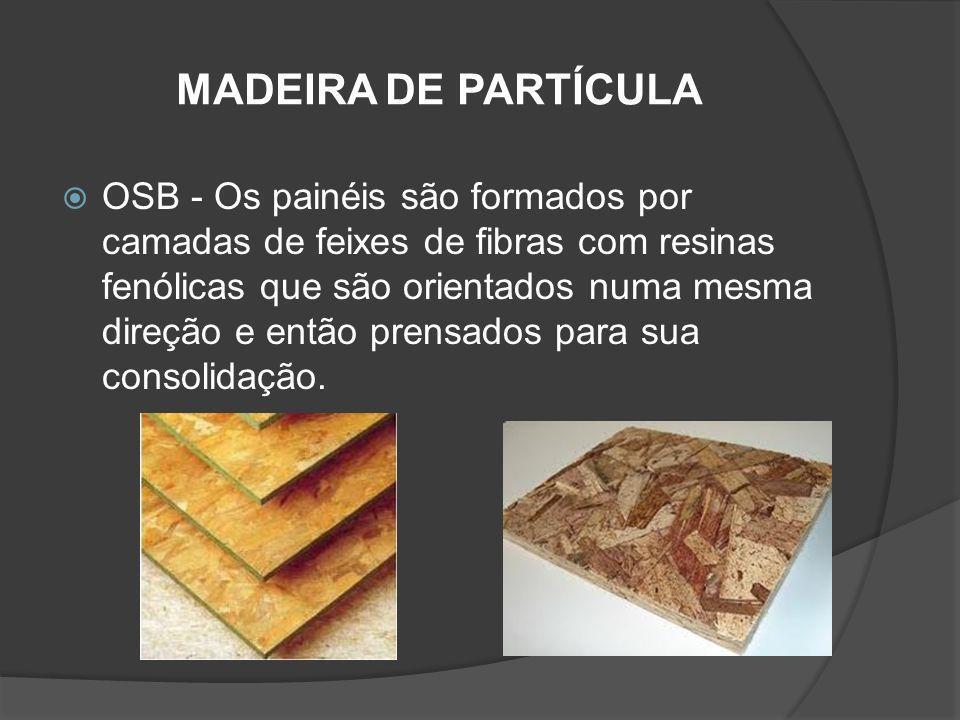 MADEIRA DE PARTÍCULA OSB - Os painéis são formados por camadas de feixes de fibras com resinas fenólicas que são orientados numa mesma direção e então