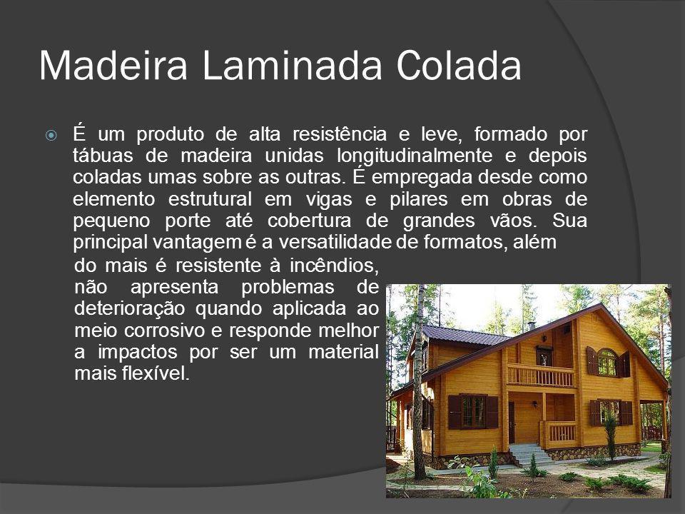 Madeira Laminada Colada É um produto de alta resistência e leve, formado por tábuas de madeira unidas longitudinalmente e depois coladas umas sobre as