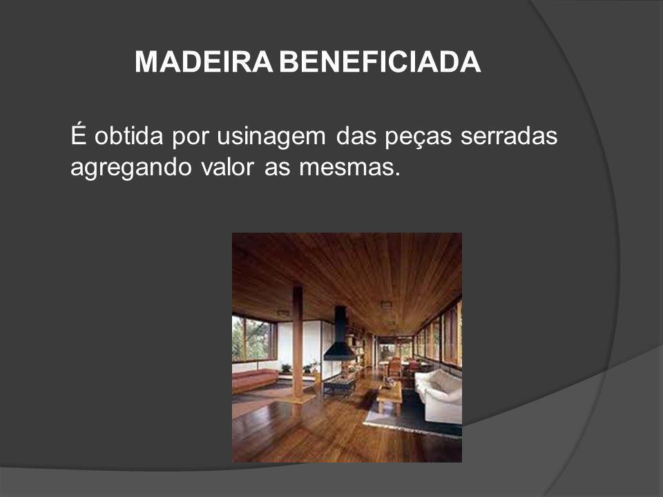 MADEIRA BENEFICIADA É obtida por usinagem das peças serradas agregando valor as mesmas.