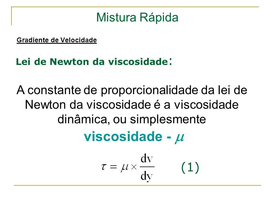 Mistura Rápida Gradiente de Velocidade Lei de Newton da viscosidade : A constante de proporcionalidade da lei de Newton da viscosidade é a viscosidade