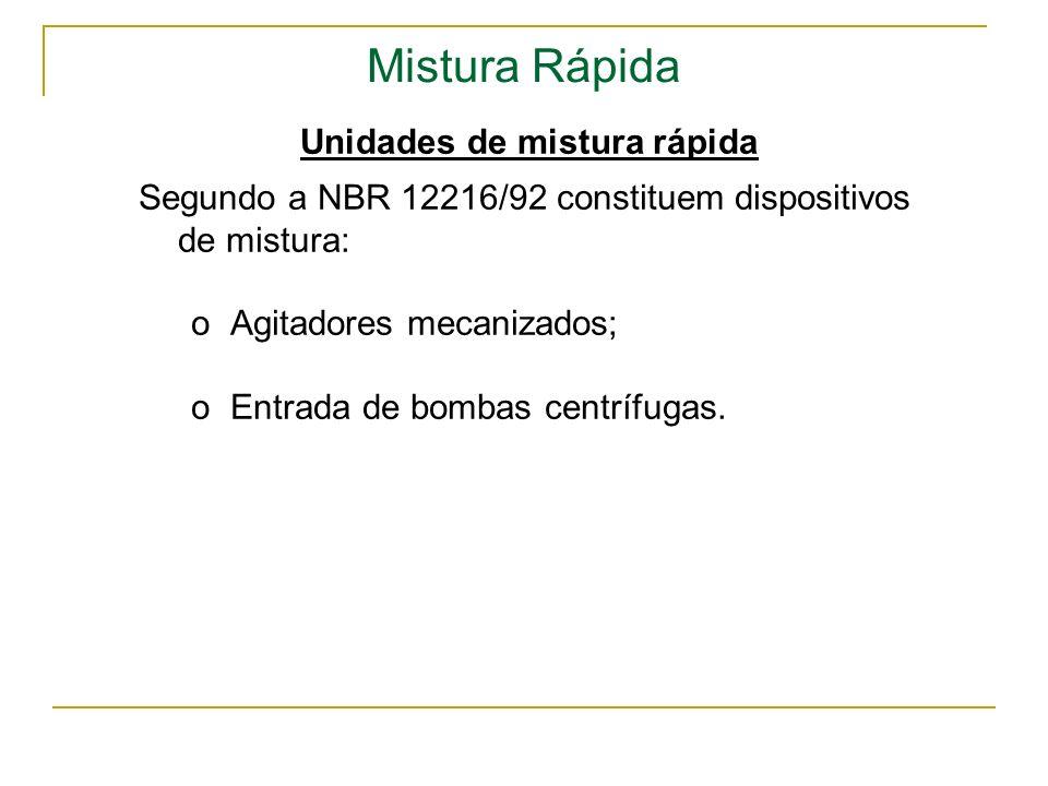 Mistura Rápida Unidades de mistura rápida Segundo a NBR 12216/92 constituem dispositivos de mistura: oAgitadores mecanizados; oEntrada de bombas centr