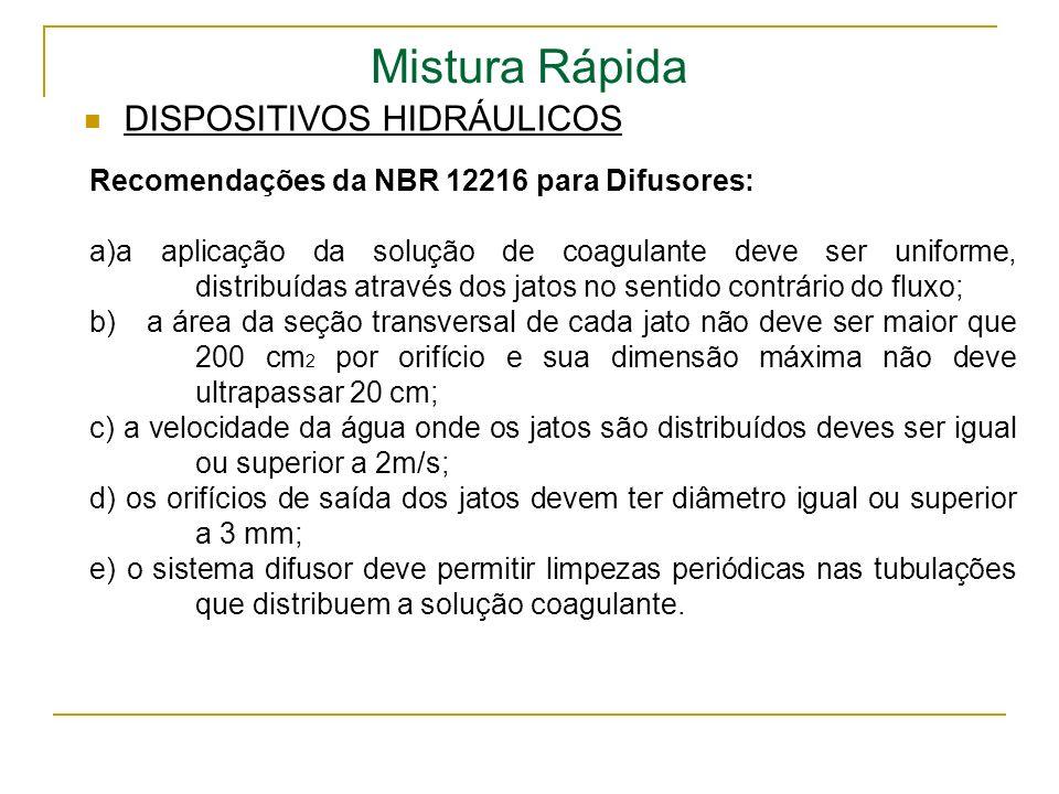 Mistura Rápida DISPOSITIVOS HIDRÁULICOS Recomendações da NBR 12216 para Difusores: a)a aplicação da solução de coagulante deve ser uniforme, distribuí