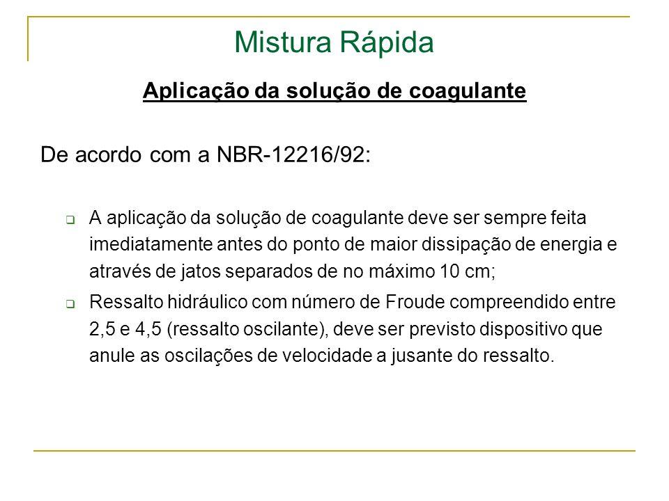 Mistura Rápida Aplicação da solução de coagulante De acordo com a NBR-12216/92: A aplicação da solução de coagulante deve ser sempre feita imediatamen