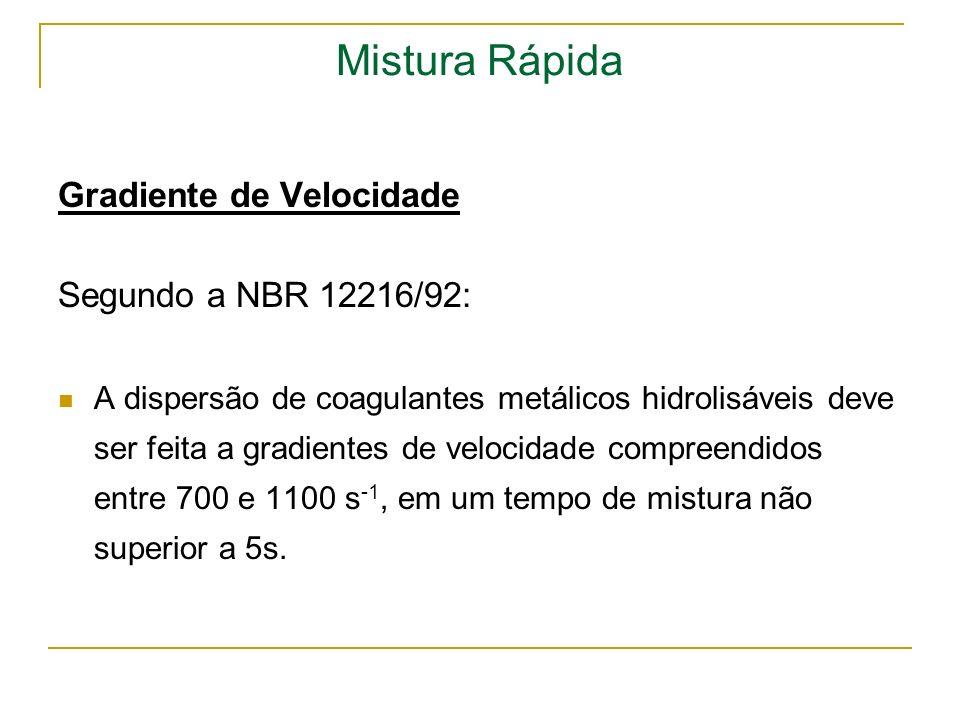 Mistura Rápida Gradiente de Velocidade Segundo a NBR 12216/92: A dispersão de coagulantes metálicos hidrolisáveis deve ser feita a gradientes de veloc