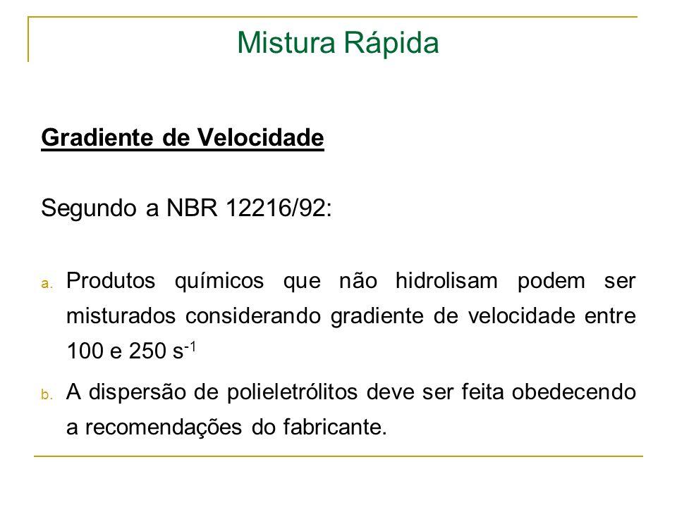 Mistura Rápida Gradiente de Velocidade Segundo a NBR 12216/92: a. Produtos químicos que não hidrolisam podem ser misturados considerando gradiente de