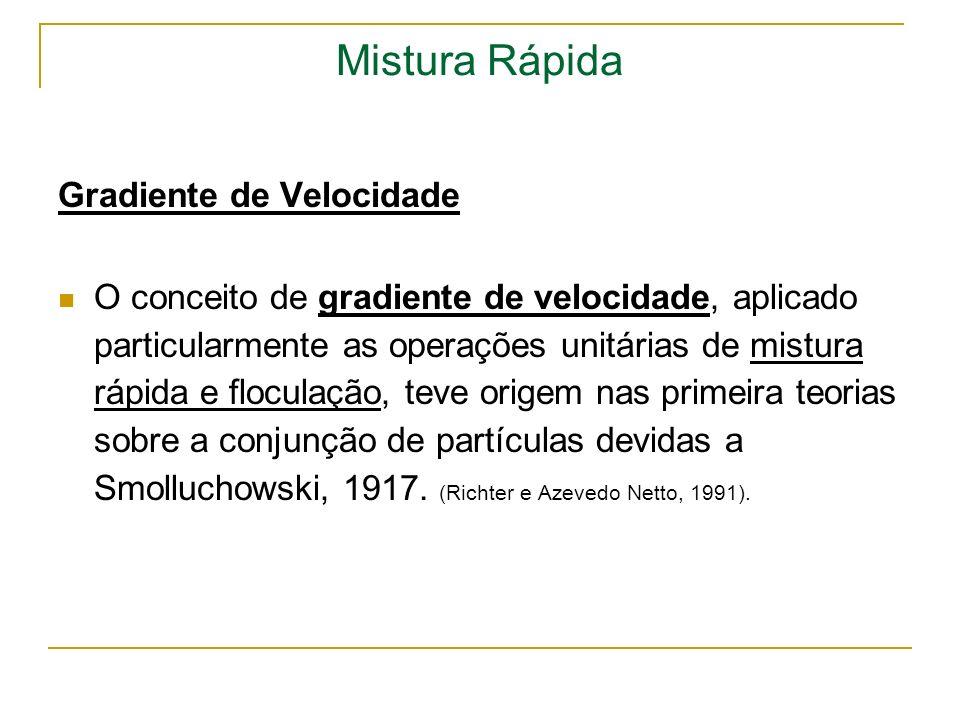Mistura Rápida Unidades de mistura rápida Segundo a NBR 12216/92 constituem dispositivos de mistura: oAgitadores mecanizados; oEntrada de bombas centrífugas.