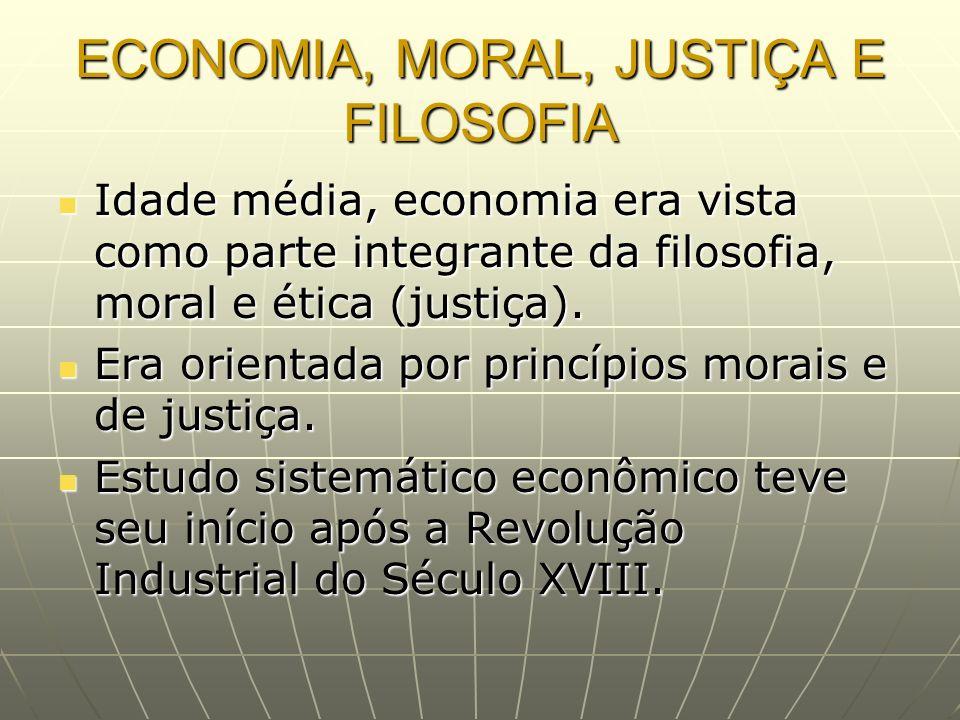ECONOMIA, MORAL, JUSTIÇA E FILOSOFIA Idade média, economia era vista como parte integrante da filosofia, moral e ética (justiça). Idade média, economi