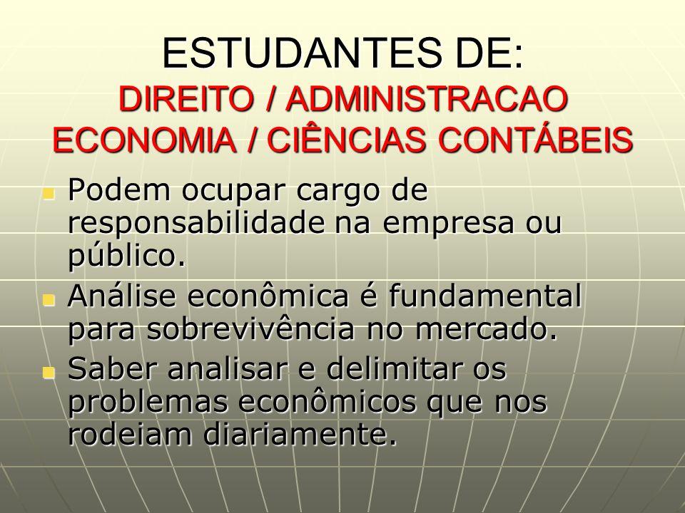 ESTUDANTES DE: DIREITO / ADMINISTRACAO ECONOMIA / CIÊNCIAS CONTÁBEIS Podem ocupar cargo de responsabilidade na empresa ou público. Podem ocupar cargo