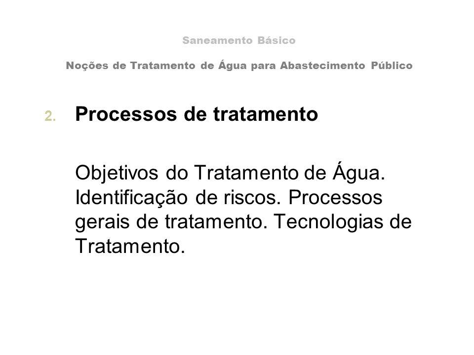 Saneamento Básico Noções de Tratamento de Água para Abastecimento Público 2. Processos de tratamento Objetivos do Tratamento de Água. Identificação de