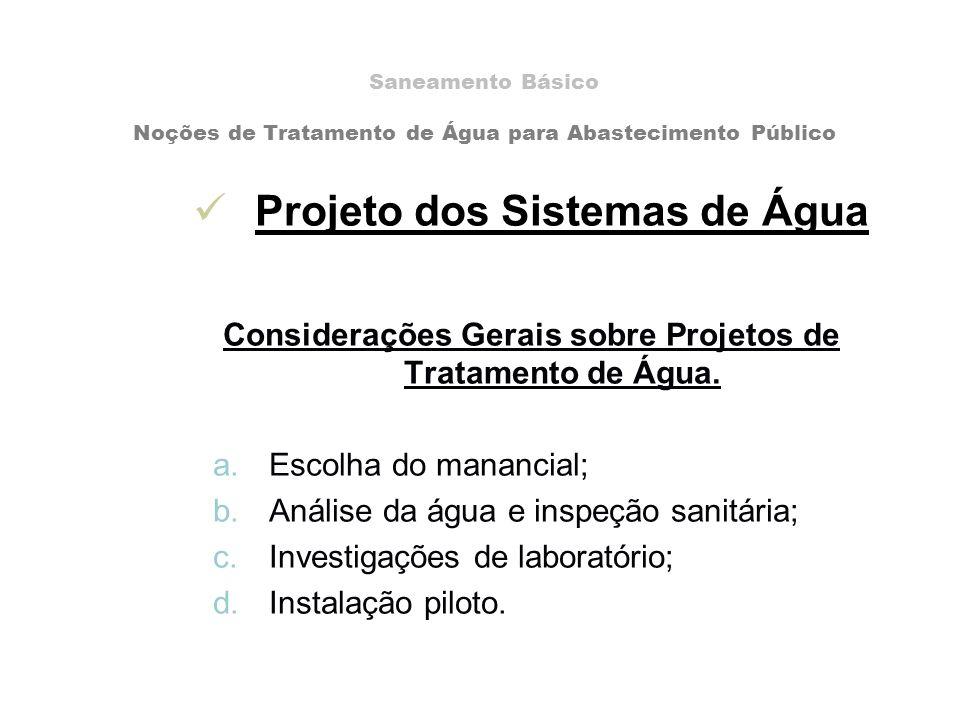Projeto dos Sistemas de Água Considerações Gerais sobre Projetos de Tratamento de Água. a.Escolha do manancial; b.Análise da água e inspeção sanitária