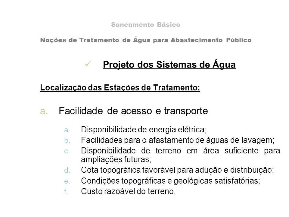 Projeto dos Sistemas de Água Localização das Estações de Tratamento: a. Facilidade de acesso e transporte a. Disponibilidade de energia elétrica; b. F