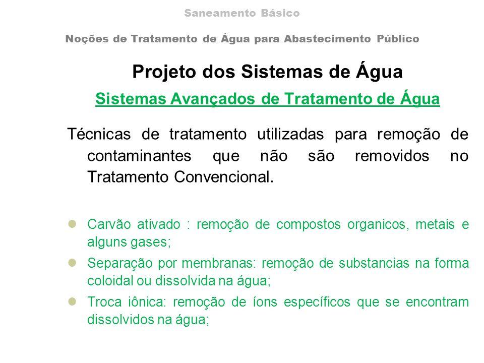 Projeto dos Sistemas de Água Sistemas Avançados de Tratamento de Água Técnicas de tratamento utilizadas para remoção de contaminantes que não são remo
