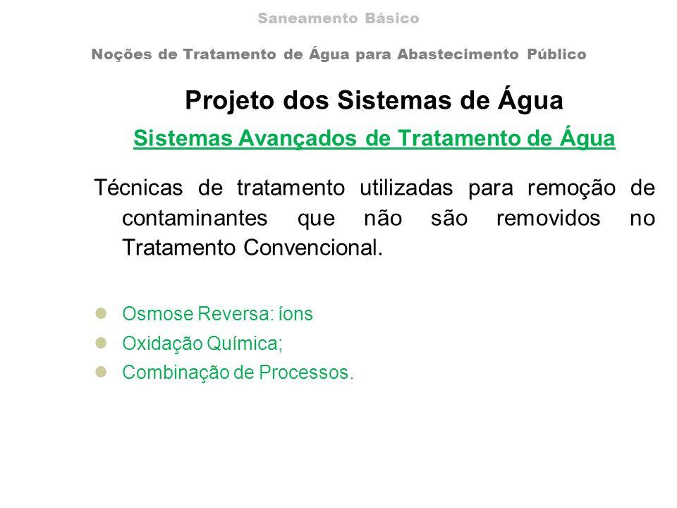 Projeto dos Sistemas de Água Sistemas Avançados de Tratamento de Água Técnicas de tratamento utilizadas para remoção de contaminantes que não são removidos no Tratamento Convencional.