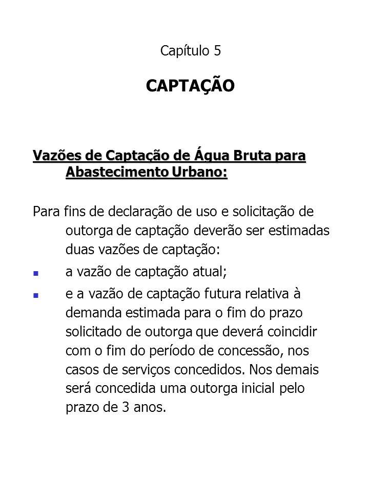 Vazões de Captação de Água Bruta para Abastecimento Urbano: Para fins de declaração de uso e solicitação de outorga de captação deverão ser estimadas