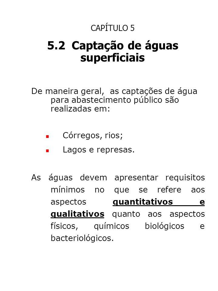 CAPÍTULO 5 5.2 Captação de águas superficiais De maneira geral, as captações de água para abastecimento público são realizadas em: Córregos, rios; Lag
