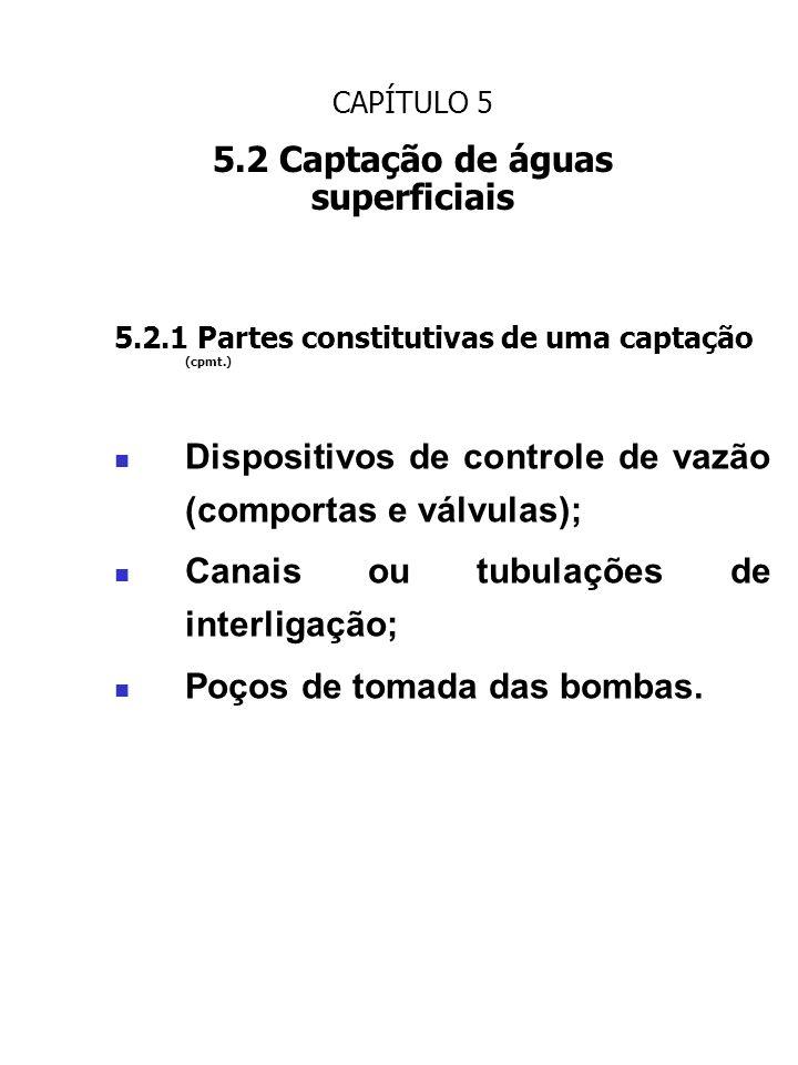 CAPÍTULO 5 5.2 Captação de águas superficiais 5.2.1 Partes constitutivas de uma captação (cpmt.) Dispositivos de controle de vazão (comportas e válvul
