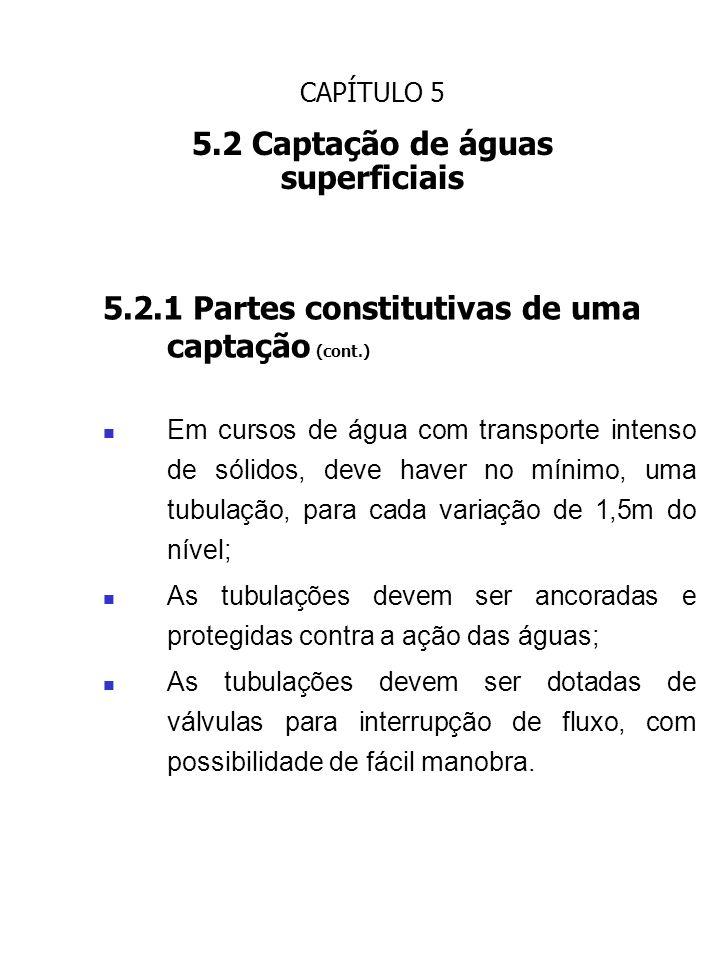 CAPÍTULO 5 5.2 Captação de águas superficiais 5.2.1 Partes constitutivas de uma captação (cont.) Em cursos de água com transporte intenso de sólidos,