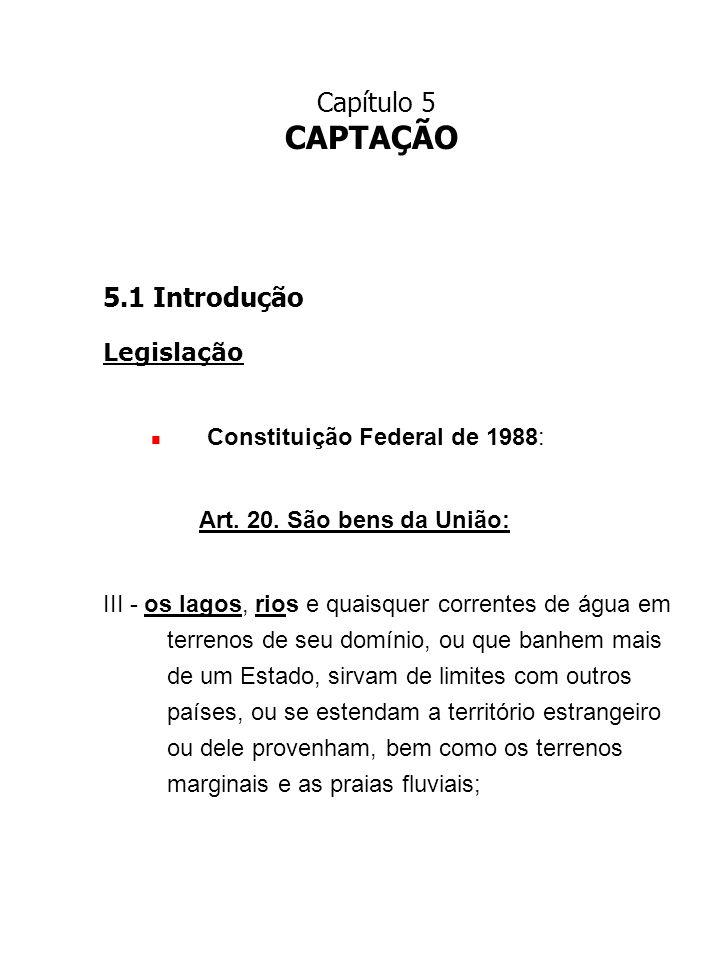 CAPÍTULO 5 5.2 Captação de águas superficiais 5.2.1 Partes constitutivas de uma captação (cpmt.) Dispositivos de controle de vazão (comportas e válvulas); Canais ou tubulações de interligação; Poços de tomada das bombas.