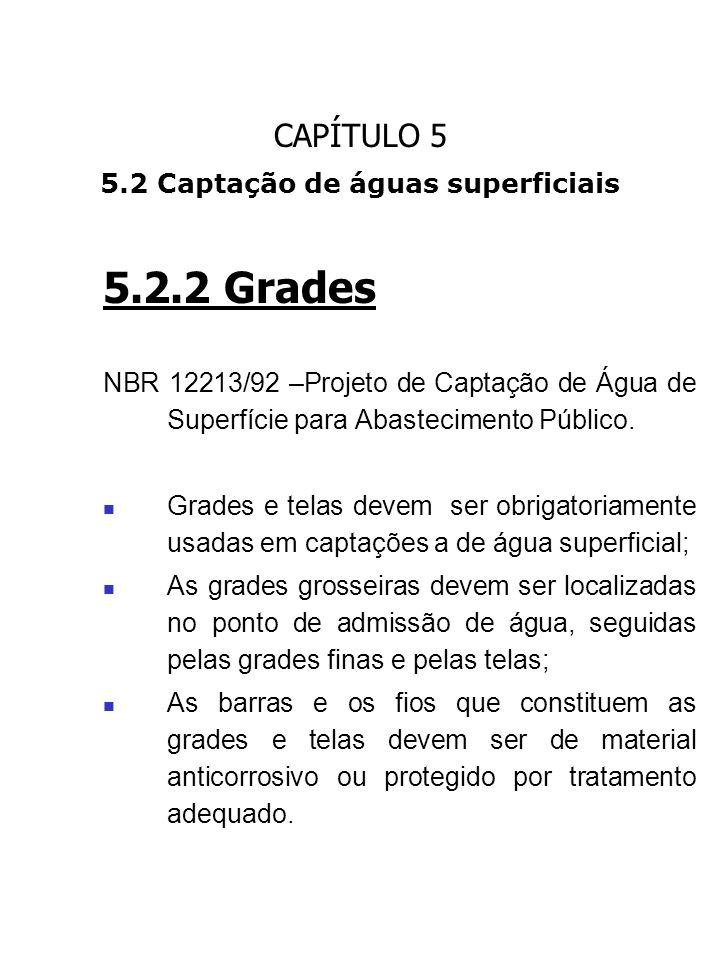 CAPÍTULO 5 5.2 Captação de águas superficiais 5.2.2 Grades NBR 12213/92 –Projeto de Captação de Água de Superfície para Abastecimento Público. Grades