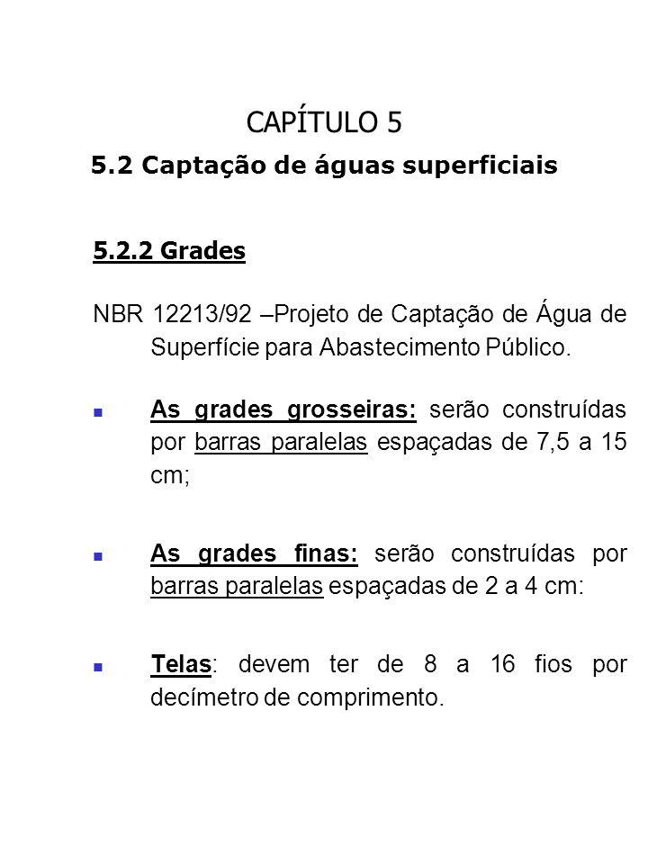 CAPÍTULO 5 5.2 Captação de águas superficiais 5.2.2 Grades NBR 12213/92 –Projeto de Captação de Água de Superfície para Abastecimento Público. As grad