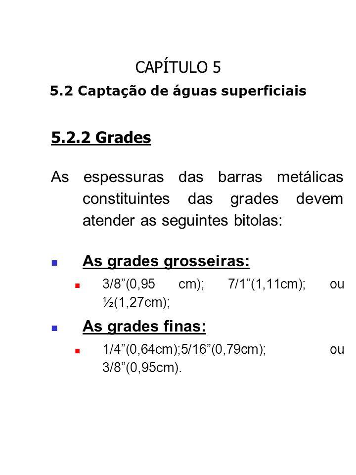 CAPÍTULO 5 5.2 Captação de águas superficiais 5.2.2 Grades As espessuras das barras metálicas constituintes das grades devem atender as seguintes bito