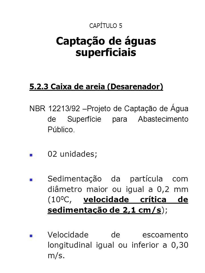 CAPÍTULO 5 Captação de águas superficiais 5.2.3 Caixa de areia (Desarenador) NBR 12213/92 –Projeto de Captação de Água de Superfície para Abasteciment