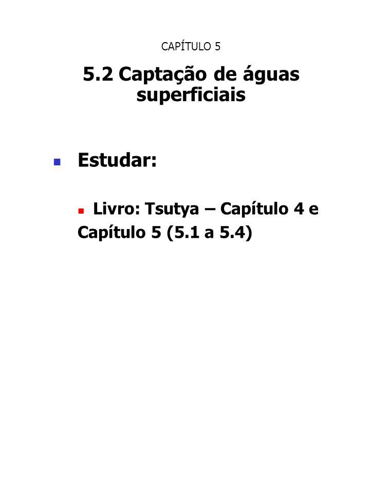 CAPÍTULO 5 5.2 Captação de águas superficiais Estudar: Livro: Tsutya – Capítulo 4 e Capítulo 5 (5.1 a 5.4)