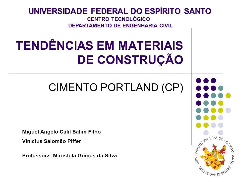 TENDÊNCIAS EM MATERIAIS DE CONSTRUÇÃO CIMENTO PORTLAND (CP) UNIVERSIDADE FEDERAL DO ESPÍRITO SANTO CENTRO TECNOLÓGICO DEPARTAMENTO DE ENGENHARIA CIVIL