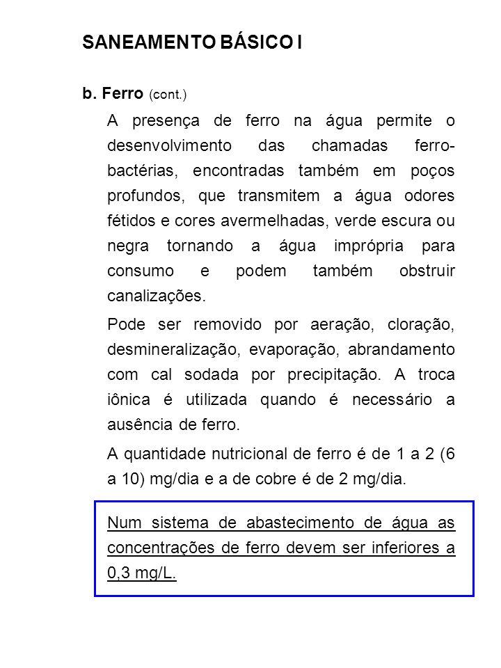 SANEAMENTO BÁSICO I b. Ferro (cont.) A presença de ferro na água permite o desenvolvimento das chamadas ferro- bactérias, encontradas também em poços