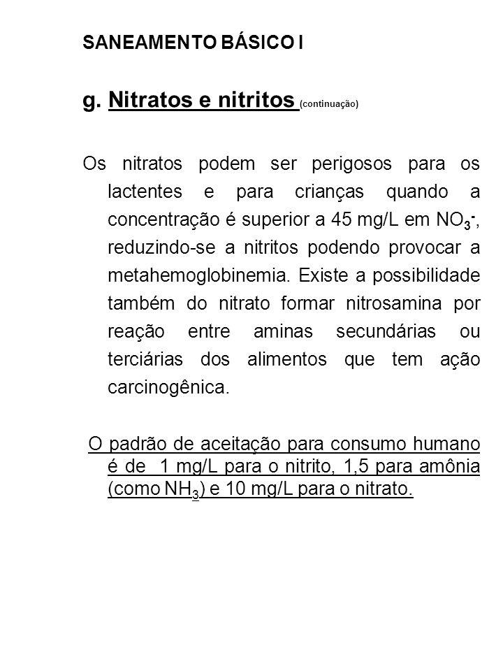 SANEAMENTO BÁSICO I g. Nitratos e nitritos (continuação) Os nitratos podem ser perigosos para os lactentes e para crianças quando a concentração é sup