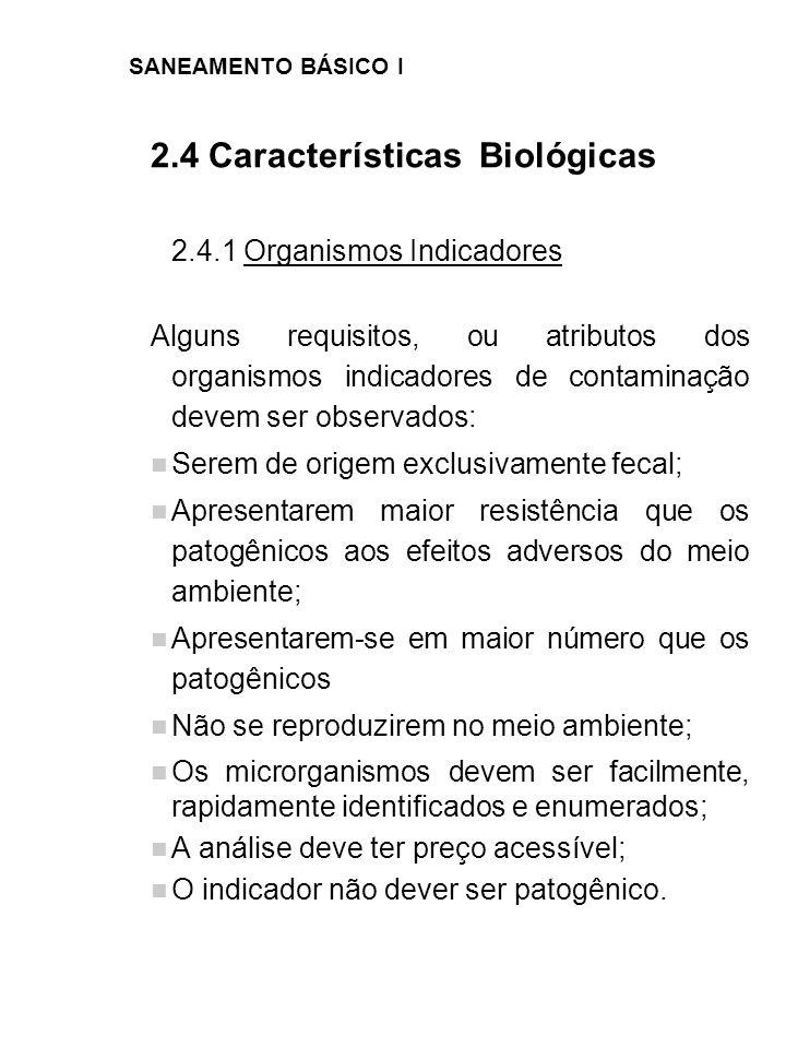 SANEAMENTO BÁSICO I 2.4 Características Biológicas 2.4.1 Organismos Indicadores Alguns requisitos, ou atributos dos organismos indicadores de contamin
