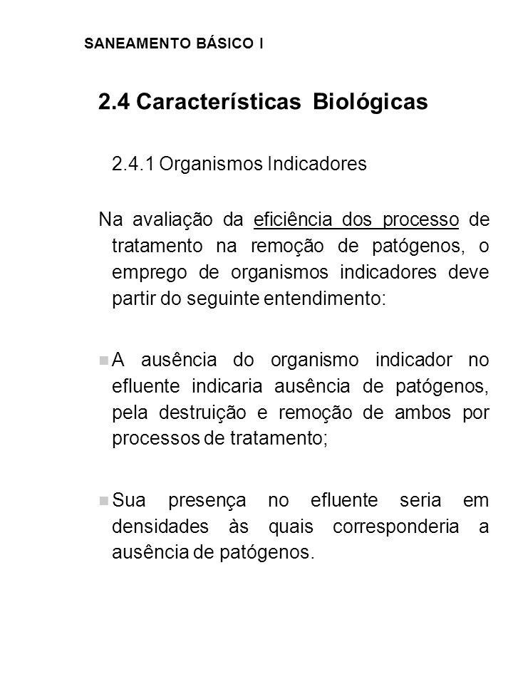 SANEAMENTO BÁSICO I 2.4 Características Biológicas 2.4.1 Organismos Indicadores Na avaliação da eficiência dos processo de tratamento na remoção de pa