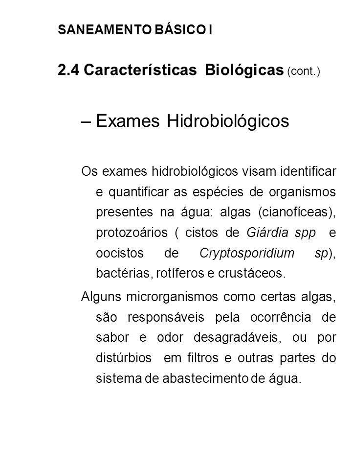 SANEAMENTO BÁSICO I 2.4 Características Biológicas (cont.) –Exames Hidrobiológicos Os exames hidrobiológicos visam identificar e quantificar as espéci