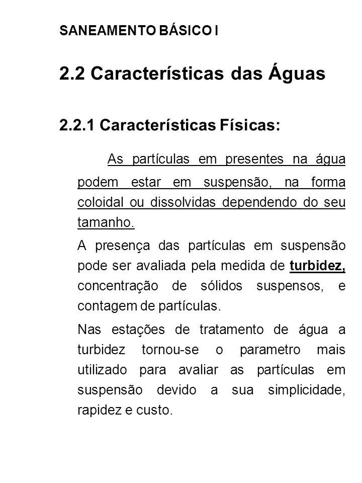 SANEAMENTO BÁSICO I 2.2 Características das Águas 2.2.1 Características Físicas: As partículas em presentes na água podem estar em suspensão, na forma